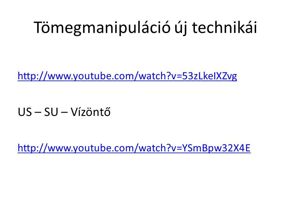 Tömegmanipuláció új technikái http://www.youtube.com/watch?v=53zLkeIXZvg US – SU – Vízöntő http://www.youtube.com/watch?v=YSmBpw32X4E
