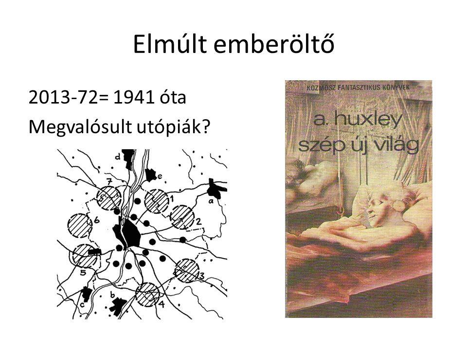 Elmúlt emberöltő 2013-72= 1941 óta Megvalósult utópiák