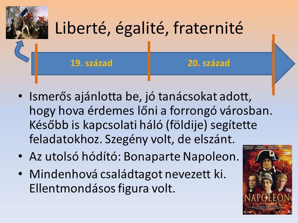 Liberté, égalité, fraternité • Ismerős ajánlotta be, jó tanácsokat adott, hogy hova érdemes lőni a forrongó városban. Később is kapcsolati háló (földi