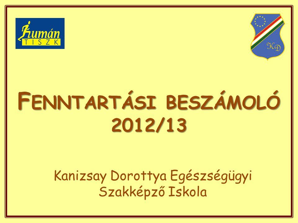 F ENNTARTÁSI BESZÁMOLÓ 2012/13 Kanizsay Dorottya Egészségügyi Szakképző Iskola