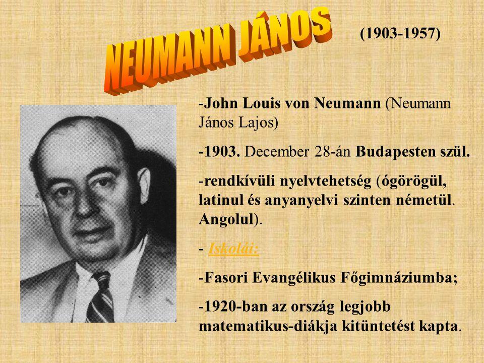 (1903-1957) -John Louis von Neumann (Neumann János Lajos) -1903. December 28-án Budapesten szül. -rendkívüli nyelvtehetség (ógörögül, latinul és anyan