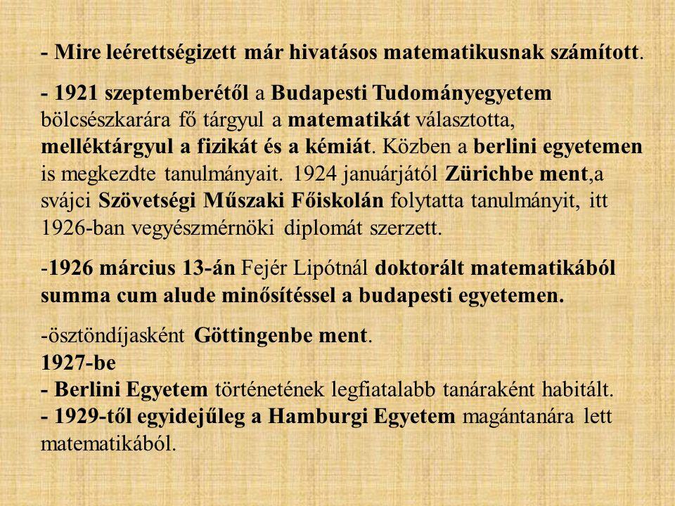 - Mire leérettségizett már hivatásos matematikusnak számított. - 1921 szeptemberétől a Budapesti Tudományegyetem bölcsészkarára fő tárgyul a matematik