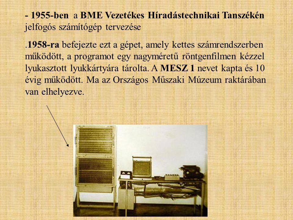 - 1955-ben a BME Vezetékes Híradástechnikai Tanszékén jelfogós számítógép tervezése.1958-ra befejezte ezt a gépet, amely kettes számrendszerben működö