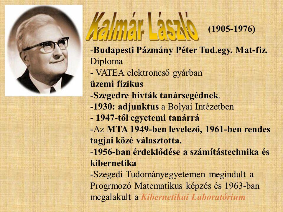 (1905-1976) -Budapesti Pázmány Péter Tud.egy. Mat-fiz. Diploma - VATEA elektroncső gyárban üzemi fizikus -Szegedre hívták tanársegédnek. -1930: adjunk