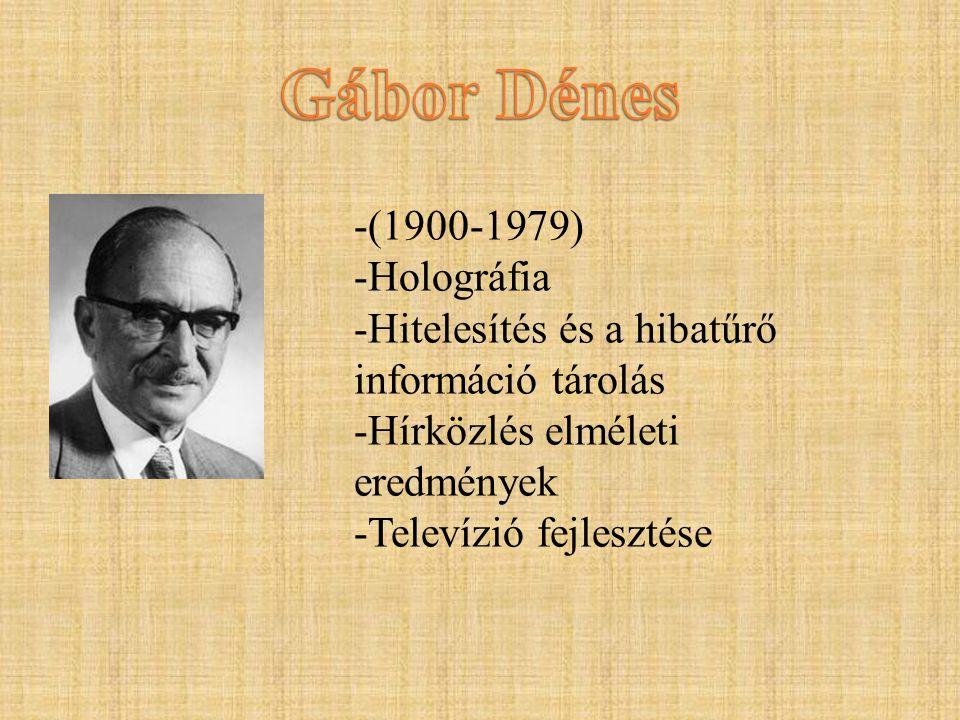 -(1900-1979) -Holográfia -Hitelesítés és a hibatűrő információ tárolás -Hírközlés elméleti eredmények -Televízió fejlesztése