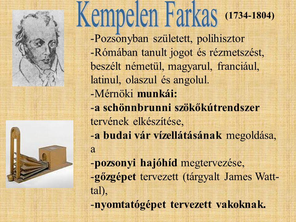 (1734-1804) -Pozsonyban született, polihisztor -Rómában tanult jogot és rézmetszést, beszélt németül, magyarul, franciául, latinul, olaszul és angolul