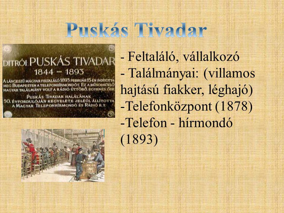- Feltaláló, vállalkozó - Találmányai: (villamos hajtású fiakker, léghajó) -Telefonközpont (1878) -Telefon - hírmondó (1893)
