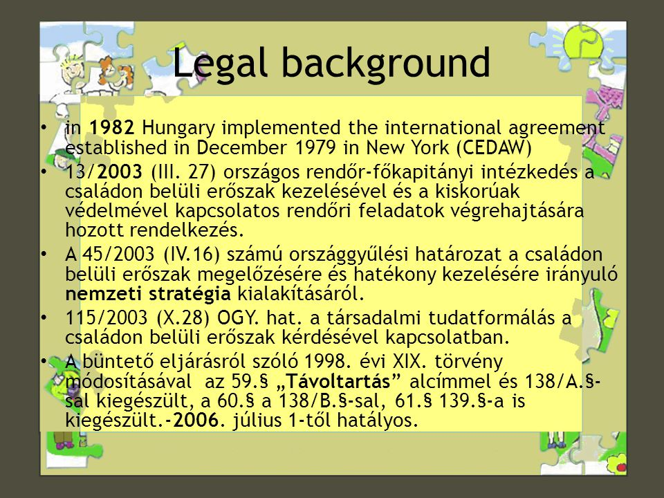 Legal background • in 1982 Hungary implemented the international agreement established in December 1979 in New York (CEDAW) • 13/2003 (III.