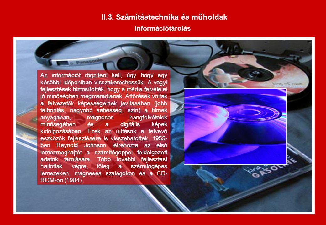 II.3. Számítástechnika és műholdak Információtárolás Az információt rögzíteni kell, úgy hogy egy későbbi időpontban visszakereshessük. A vegyi fejlesz
