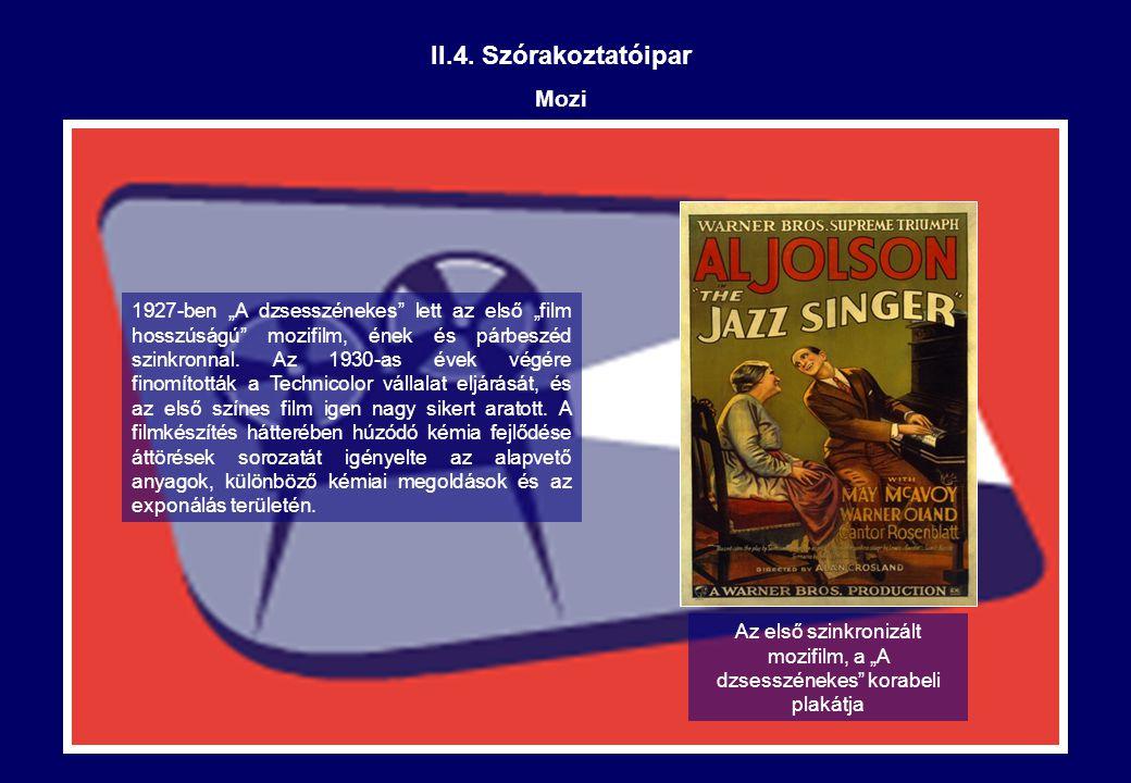 """II.4. Szórakoztatóipar Mozi 1927-ben """"A dzsesszénekes"""" lett az első """"film hosszúságú"""" mozifilm, ének és párbeszéd szinkronnal. Az 1930-as évek végére"""