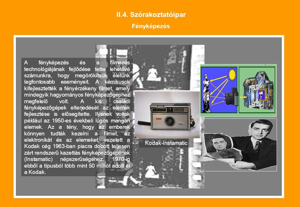 II.4. Szórakoztatóipar Fényképezés A fényképezés és a filmezés technológiájának fejlődése tette lehetővé számunkra, hogy megörökítsük életünk legfonto