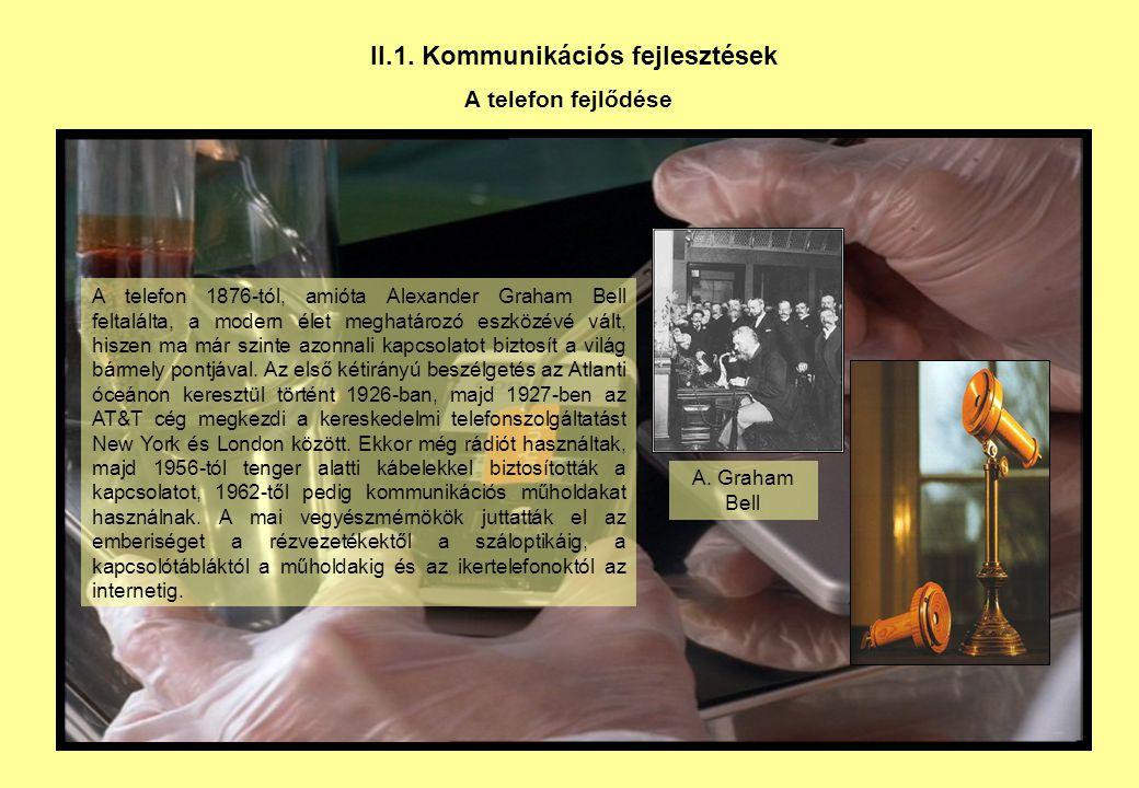II.1. Kommunikációs fejlesztések A telefon fejlődése A telefon 1876-tól, amióta Alexander Graham Bell feltalálta, a modern élet meghatározó eszközévé
