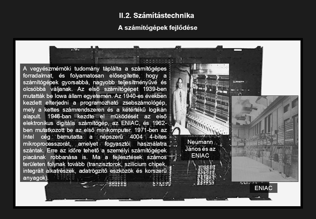 II.2. Számítástechnika A számítógépek fejlődése A vegyészmérnöki tudomány táplálta a számítógépes forradalmat, és folyamatosan elősegítette, hogy a sz