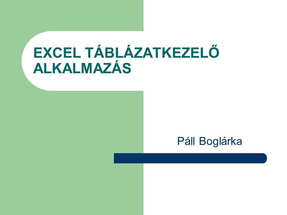 EXCEL TÁBLÁZATKEZELŐ ALKALMAZÁS Páll Boglárka