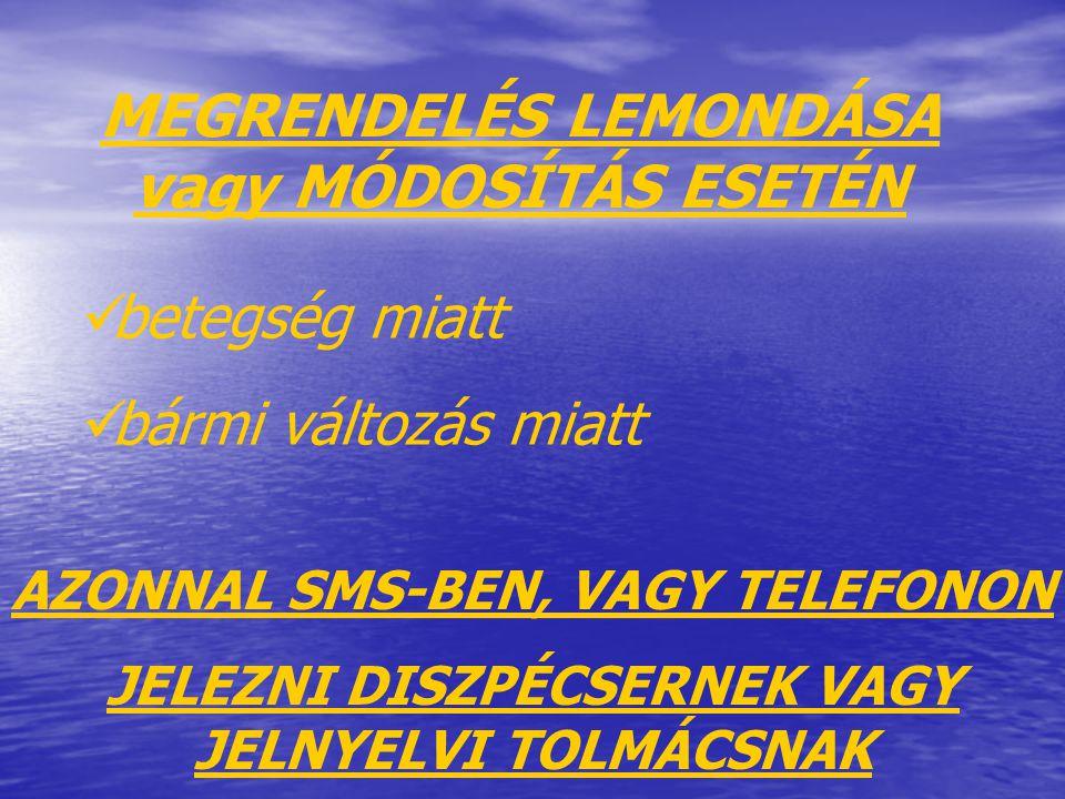 MEGRENDELÉS LEMONDÁSA vagy MÓDOSÍTÁS ESETÉN  betegség miatt  bármi változás miatt AZONNAL SMS-BEN, VAGY TELEFONON JELEZNI DISZPÉCSERNEK VAGY JELNYELVI TOLMÁCSNAK