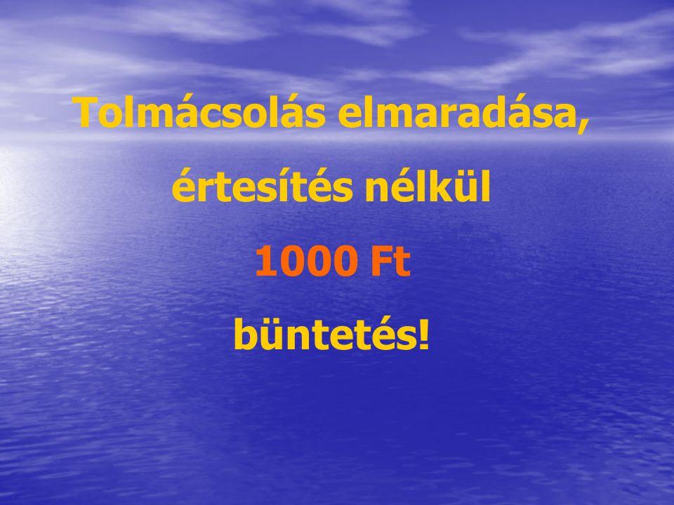 Tolmácsolás elmaradása, értesítés nélkül 1000 Ft büntetés!