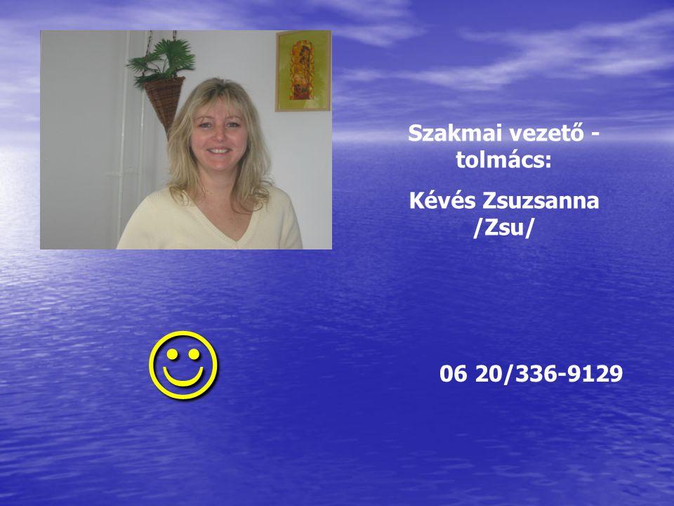 Szakmai vezető - tolmács: Kévés Zsuzsanna /Zsu/  06 20/336-9129