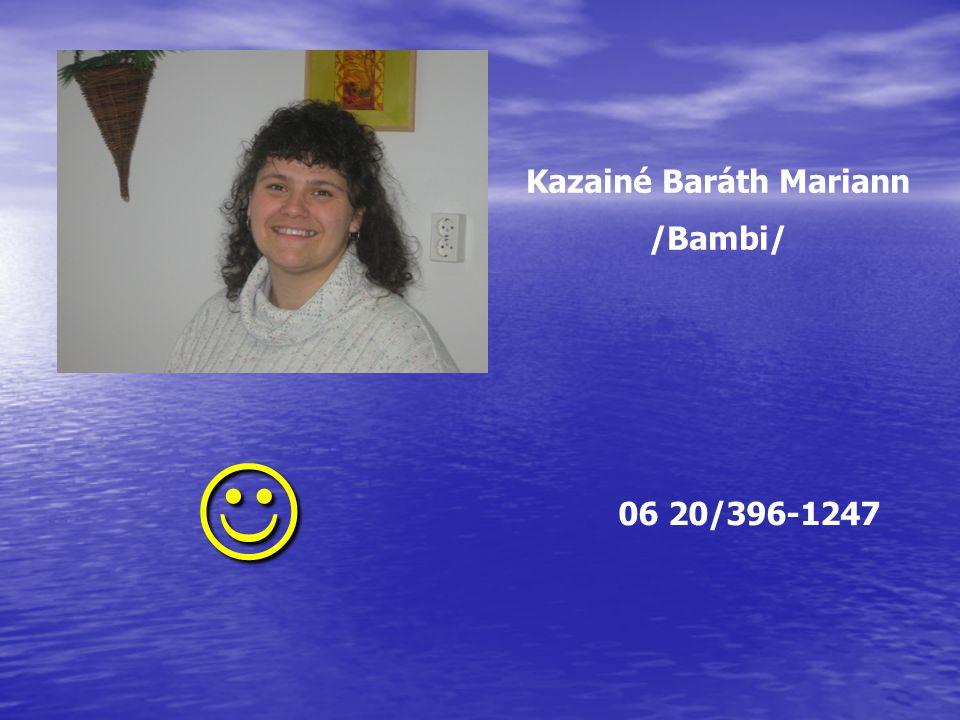 Kazainé Baráth Mariann /Bambi/  06 20/396-1247