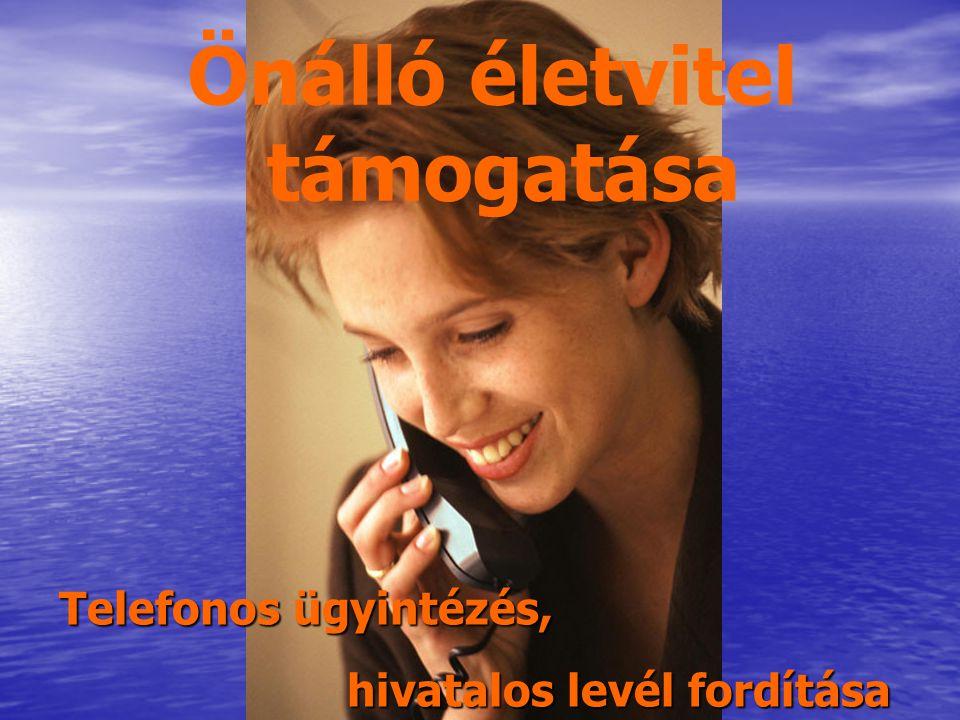 Önálló életvitel támogatása Telefonos ügyintézés, hivatalos levél fordítása