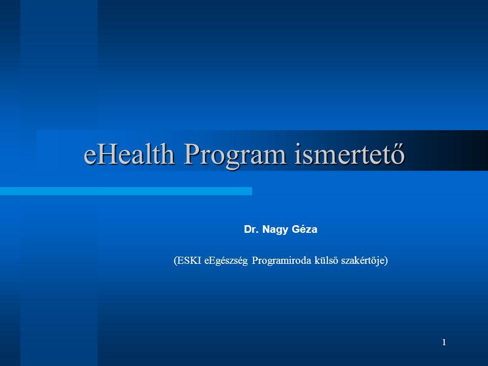 1 eHealth Program ismertető Dr. Nagy Géza (ESKI eEgészség Programiroda külső szakértője)