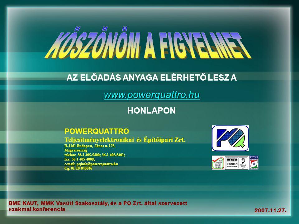 BME KAUT, MMK Vasúti Szakosztály, és a PQ Zrt. által szervezett szakmai konferencia 2007.11.27. AZ ELŐADÁS ANYAGA ELÉRHETŐ LESZ A www.powerquattro.hu