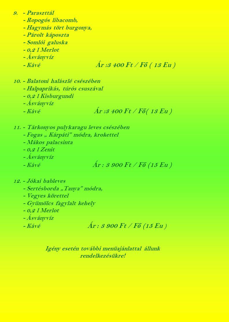 5. - Májgombóc leves - Kijevi pulyamell, krokettel - Meggyes-mákos rétes - 0,2 l Nagyburgundi - Ásványvíz - Kávé Ár : 2 900 Ft/F ő ( 11,50 Eu ) 6. - B