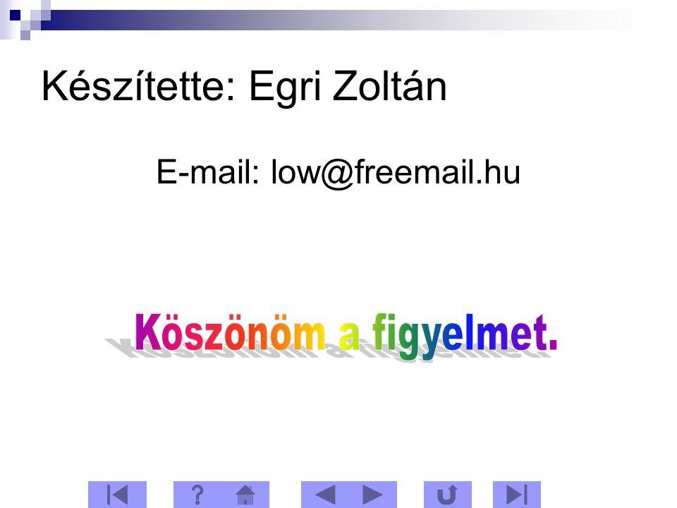 Készítette: Egri Zoltán E-mail: low@freemail.hu