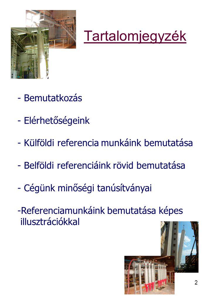 2 Tartalomjegyzék - Bemutatkozás - Elérhetőségeink - Külföldi referencia munkáink bemutatása - Belföldi referenciáink rövid bemutatása - Cégünk minősé
