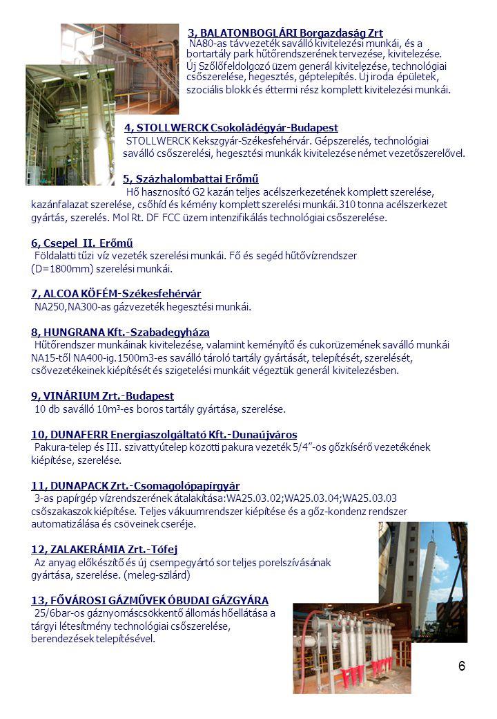 6 3, BALATONBOGLÁRI Borgazdaság Zrt NA80-as távvezeték saválló kivitelezési munkái, és a bortartály park hűtőrendszerének tervezése, kivitelezése. Új