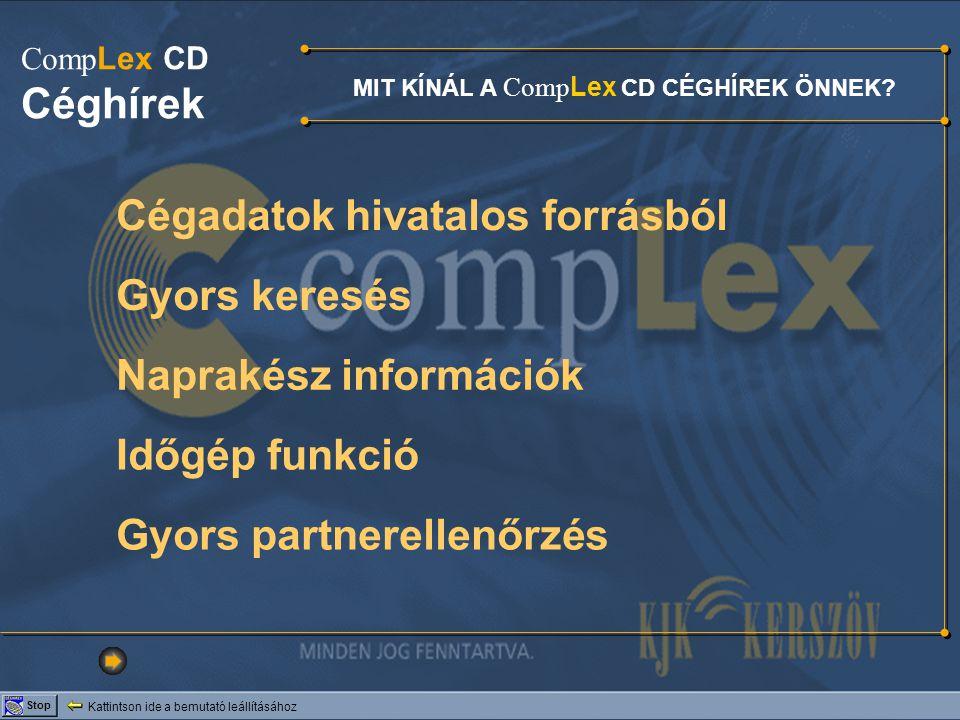 Kattintson ide a bemutató leállításához Stop MIT KÍNÁL A Comp Lex CD CÉGHÍREK ÖNNEK? Comp Lex CD Céghírek Cégadatok hivatalos forrásból Gyors keresés