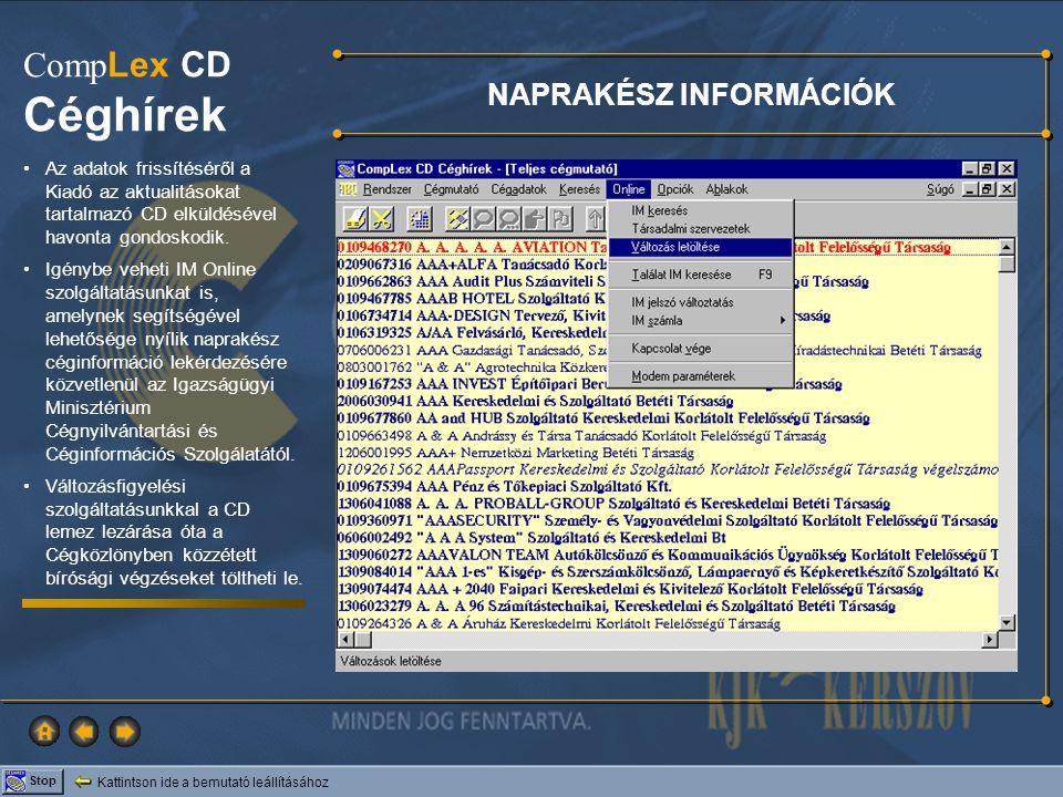 Kattintson ide a bemutató leállításához Stop Comp Lex CD Céghírek NAPRAKÉSZ INFORMÁCIÓK •Az adatok frissítéséről a Kiadó az aktualitásokat tartalmazó CD elküldésével havonta gondoskodik.