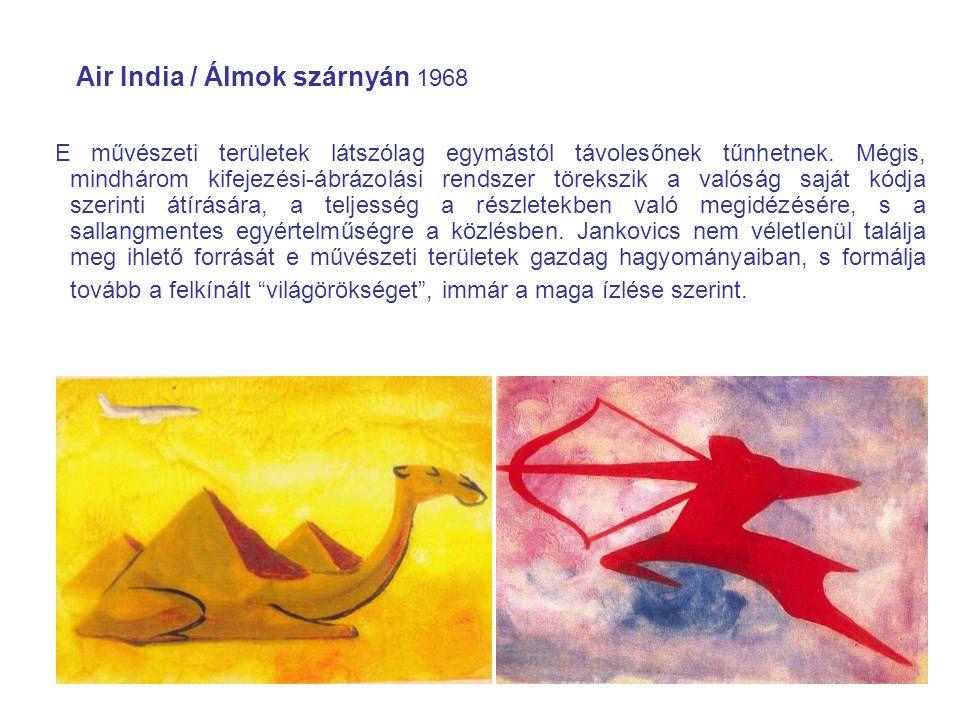 Air India / Álmok szárnyán 1968 E művészeti területek látszólag egymástól távolesőnek tűnhetnek. Mégis, mindhárom kifejezési-ábrázolási rendszer törek