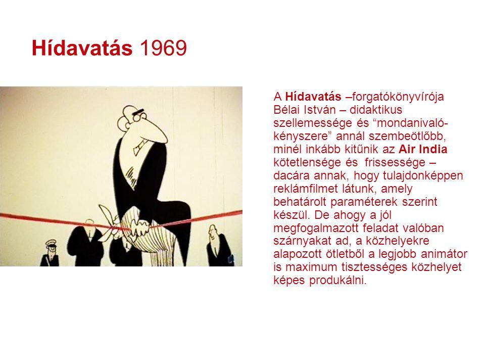 """Hídavatás 1969 A Hídavatás –forgatókönyvírója Bélai István – didaktikus szellemessége és """"mondanivaló- kényszere"""" annál szembeötlőbb, minél inkább kit"""