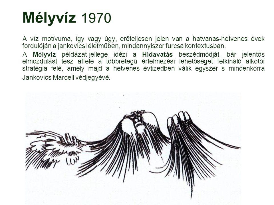 Mélyvíz 1970 A víz motívuma, így vagy úgy, erőteljesen jelen van a hatvanas-hetvenes évek fordulóján a jankovicsi életműben, mindannyiszor furcsa kont