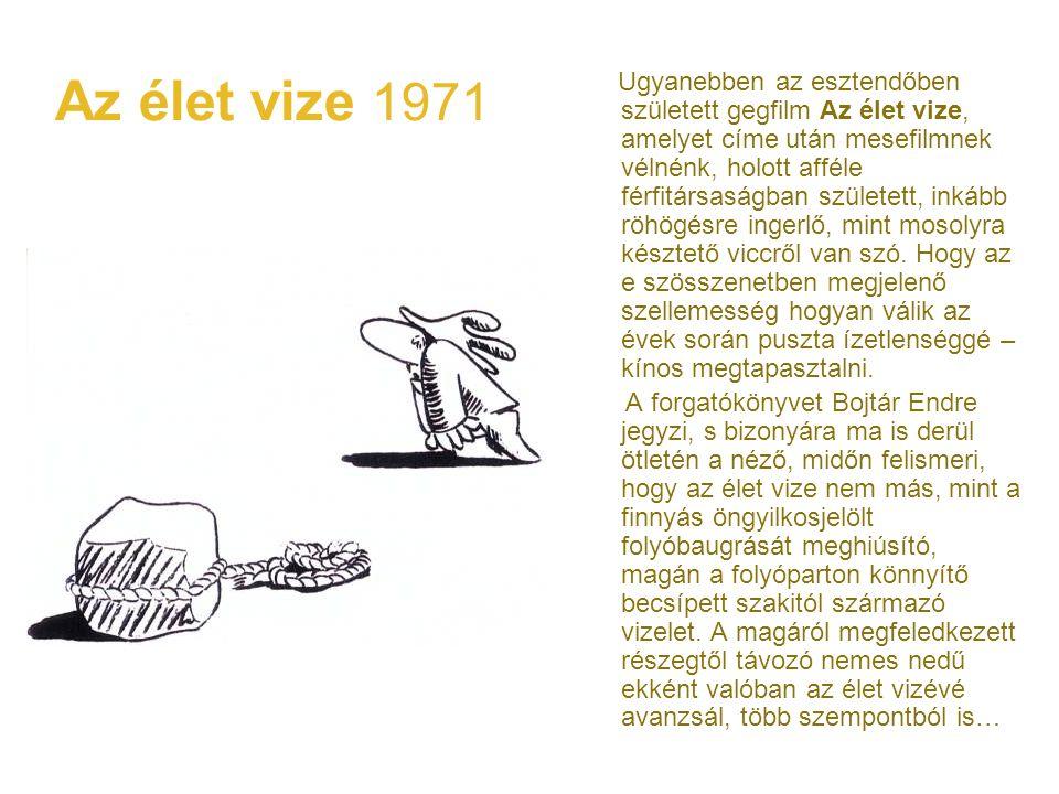 Az élet vize 1971 Ugyanebben az esztendőben született gegfilm Az élet vize, amelyet címe után mesefilmnek vélnénk, holott afféle férfitársaságban szül