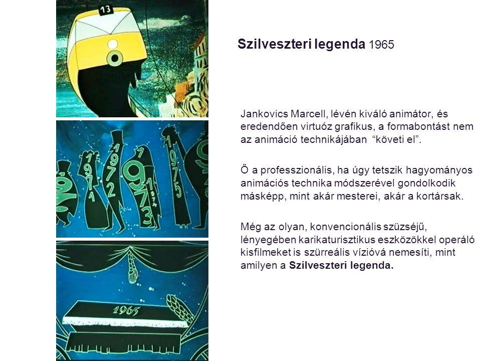 """Szilveszteri legenda 1965 Jankovics Marcell, lévén kiváló animátor, és eredendően virtuóz grafikus, a formabontást nem az animáció technikájában """"köve"""