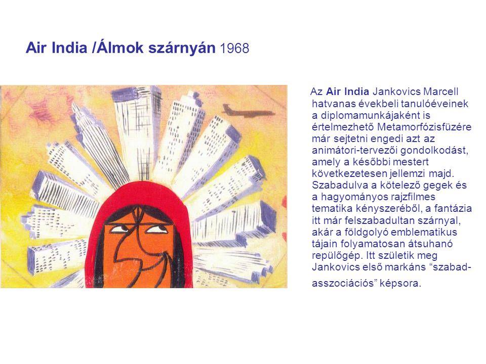 Air India /Álmok szárnyán 1968 Az Air India Jankovics Marcell hatvanas évekbeli tanulóéveinek a diplomamunkájaként is értelmezhető Metamorfózisfüzére