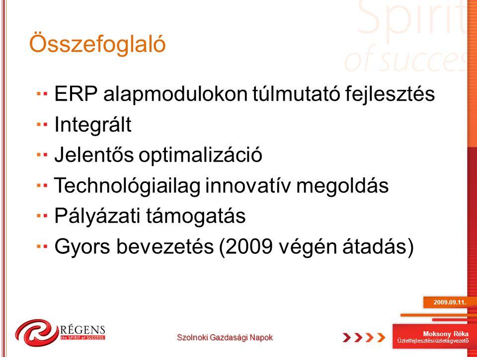 Moksony Réka Üzletfejlesztési üzletágvezető Összefoglaló ERP alapmodulokon túlmutató fejlesztés Integrált Jelentős optimalizáció Technológiailag innov