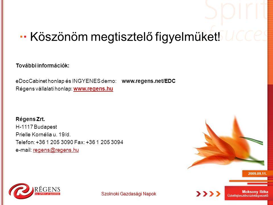 Moksony Réka Üzletfejlesztési üzletágvezető Köszönöm megtisztelő figyelmüket! További információk: eDocCabinet honlap és INGYENES demo: www.regens.net