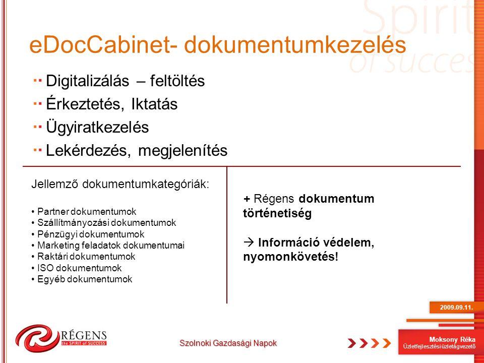 Moksony Réka Üzletfejlesztési üzletágvezető eDocCabinet- dokumentumkezelés 2009.09.11. Szolnoki Gazdasági Napok Digitalizálás – feltöltés Érkeztetés,