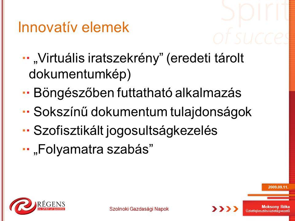 """Moksony Réka Üzletfejlesztési üzletágvezető Innovatív elemek """"Virtuális iratszekrény"""" (eredeti tárolt dokumentumkép) Böngészőben futtatható alkalmazás"""