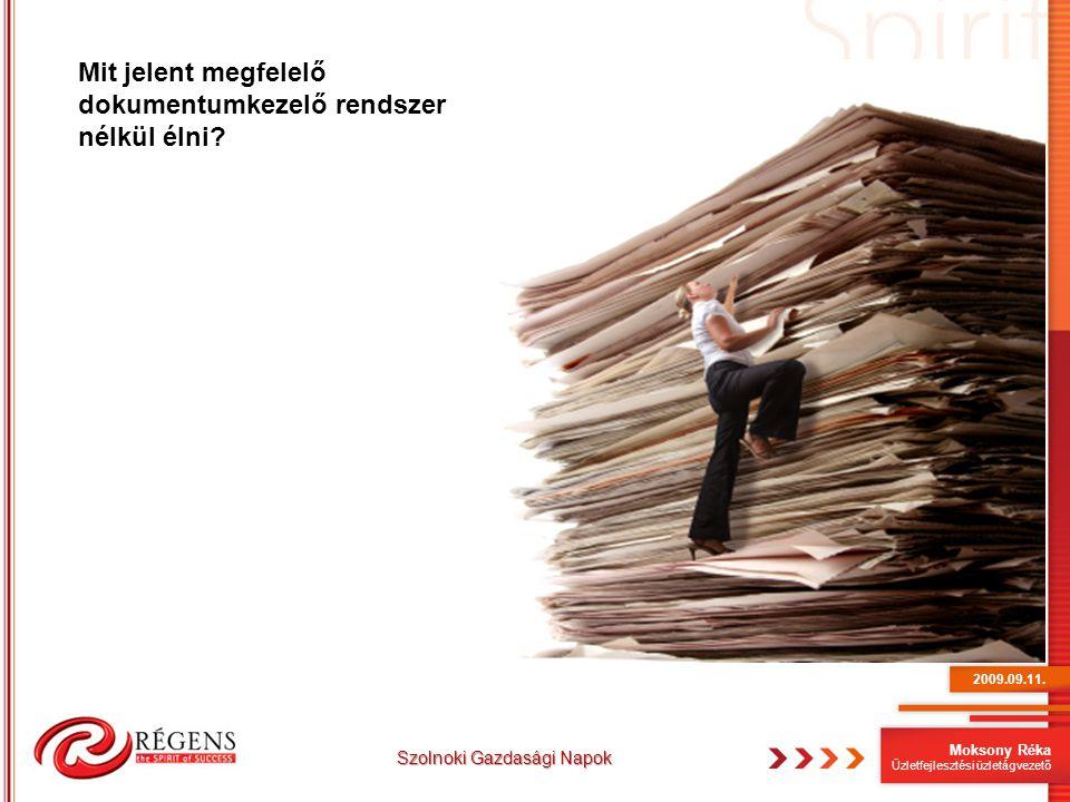 Moksony Réka Üzletfejlesztési üzletágvezető Megkülönbözető előnyök A papírközpontú (hagyományos) üzleti folyamatok újragondolhatók, központosíthatók Automatikus iktatás, előre paraméterezett dokumentum típusokra Jelentős keresési idő csökkenés, folyamatszabályozás Minden kommunikációs csatorna beterelhető, jól szabályozható jogosultság kezelés Történetiség nyomonkövethető Vevő- és szállítói kapcsolatok gyorsíthatók Virtuális mappák kezelése: ügyekhez, pozíciószámhoz rendelve.