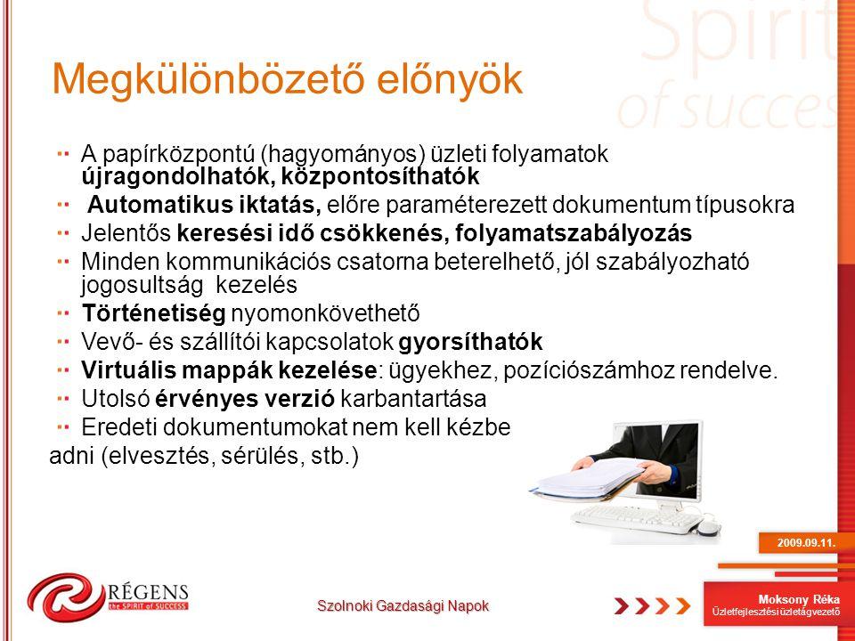 Moksony Réka Üzletfejlesztési üzletágvezető Megkülönbözető előnyök A papírközpontú (hagyományos) üzleti folyamatok újragondolhatók, központosíthatók A