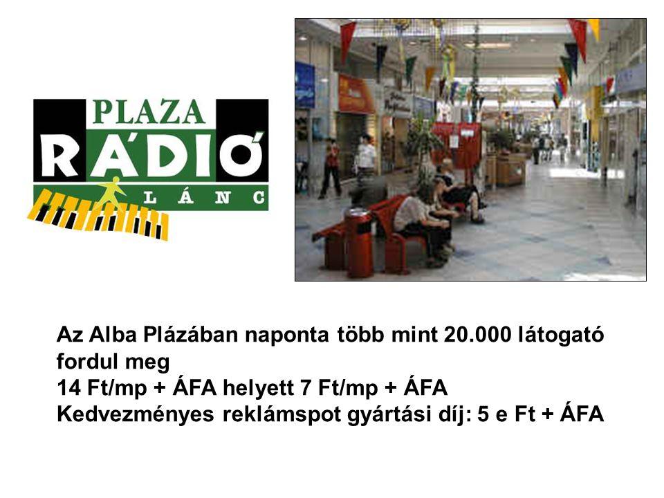 Az Alba Plázában naponta több mint 20.000 látogató fordul meg 14 Ft/mp + ÁFA helyett 7 Ft/mp + ÁFA Kedvezményes reklámspot gyártási díj: 5 e Ft + ÁFA
