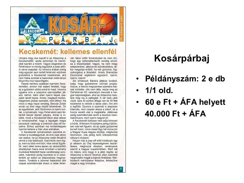 Kosárpárbaj •Példányszám: 2 e db •1/1 old. •60 e Ft + ÁFA helyett 40.000 Ft + ÁFA