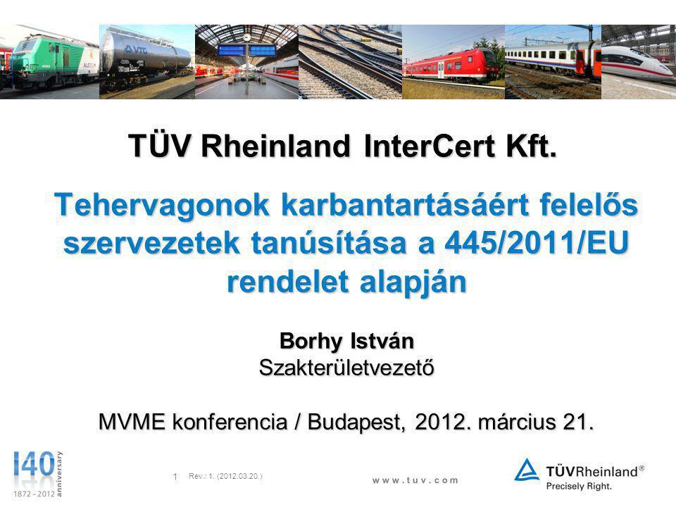 w w w. t u v. c o m Rev.: 1. (2012.03.20.) 1 TÜV Rheinland InterCert Kft. Tehervagonok karbantartásáért felelős szervezetek tanúsítása a 445/2011/EU r