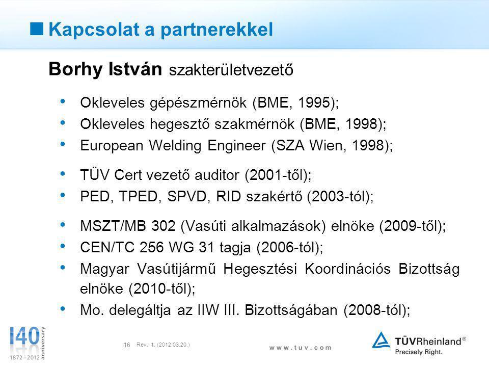 w w w. t u v. c o m Rev.: 1. (2012.03.20.) 16  Kapcsolat a partnerekkel • Okleveles gépészmérnök (BME, 1995); • Okleveles hegesztő szakmérnök (BME, 1
