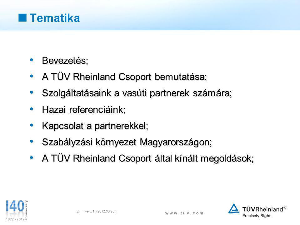 w w w. t u v. c o m Rev.: 1. (2012.03.20.) 2  Tematika • Bevezetés; • A TÜV Rheinland Csoport bemutatása; • Szolgáltatásaink a vasúti partnerek számá