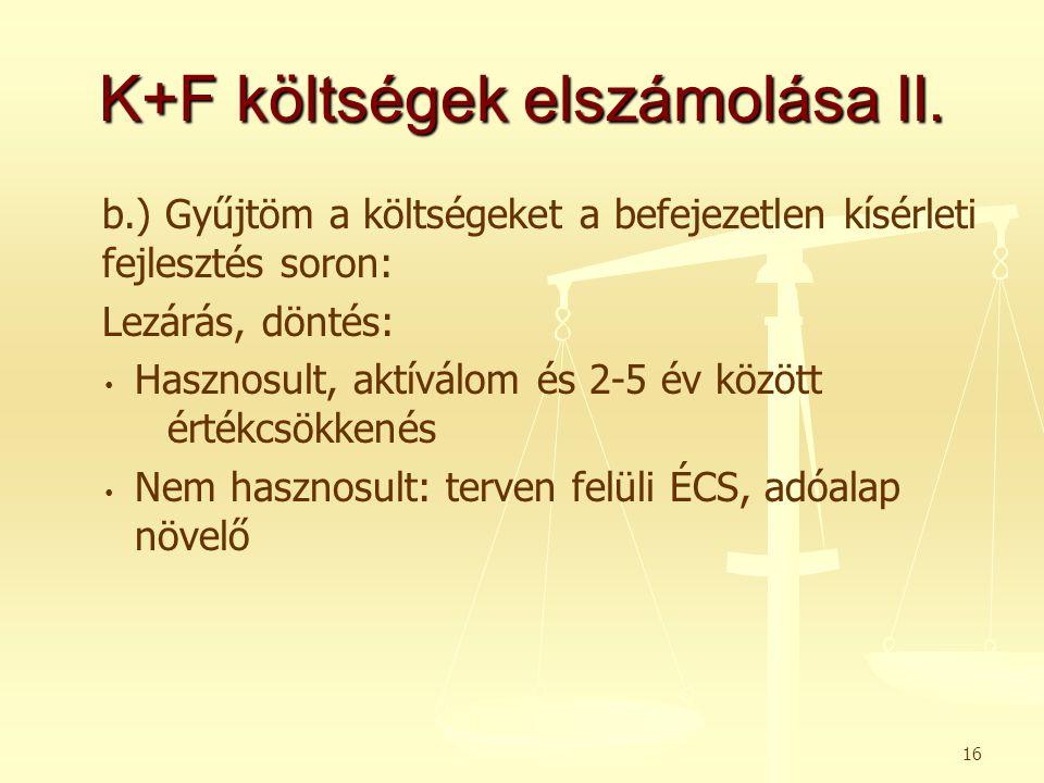 K+F költségek elszámolása II. b.) Gyűjtöm a költségeket a befejezetlen kísérleti fejlesztés soron: Lezárás, döntés: • • Hasznosult, aktíválom és 2-5 é