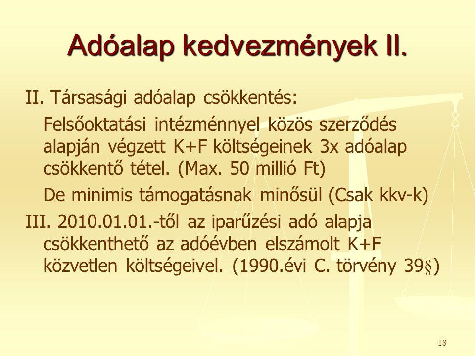 Adóalap kedvezmények II. II. Társasági adóalap csökkentés: Felsőoktatási intézménnyel közös szerződés alapján végzett K+F költségeinek 3x adóalap csök